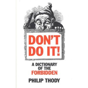 Don't Do It: A Dictionary of the Forbidden